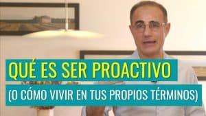Qué Es Ser Proactivo (o Cómo Vivir en tus Propios Términos)