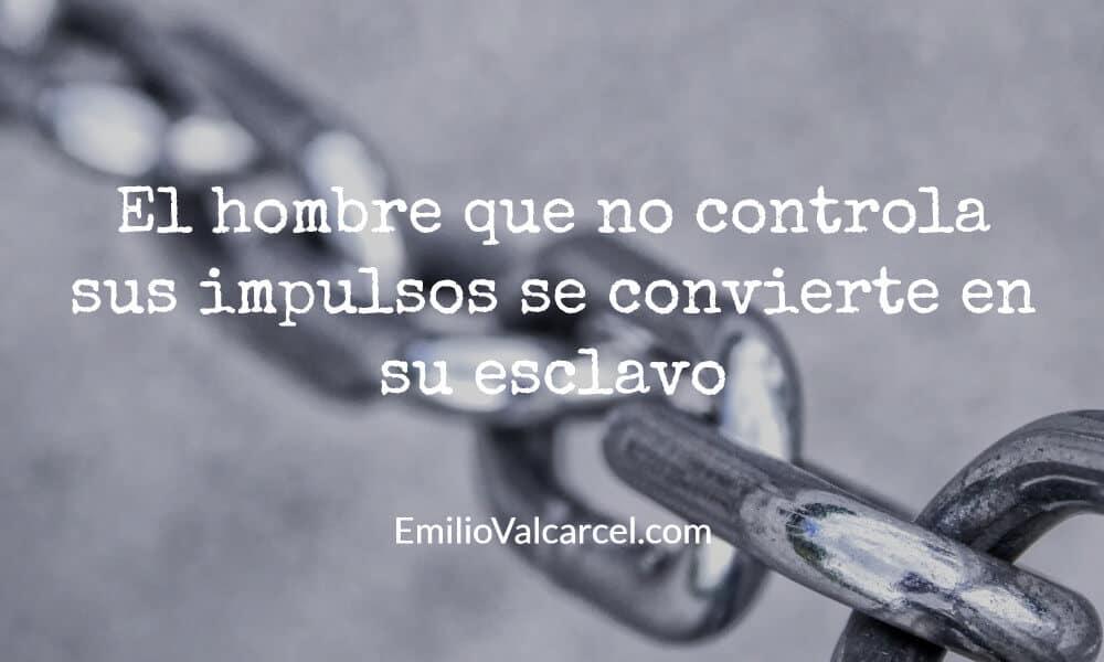 Si no controlas tus impulsos te conviertes en esclavo